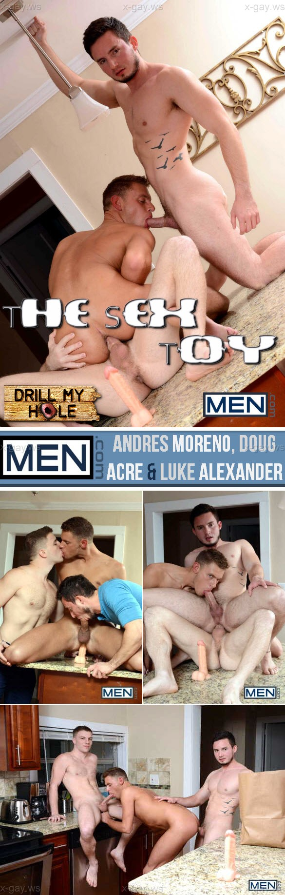 MEN – Drill My Hole – The Sex Toy: Andres Moreno, Doug Acre & Luke Alexander