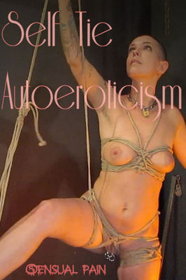 Sensual Pain - Nov 2, 2016 - Self Tie AutoEroticism | Abigail Dupree